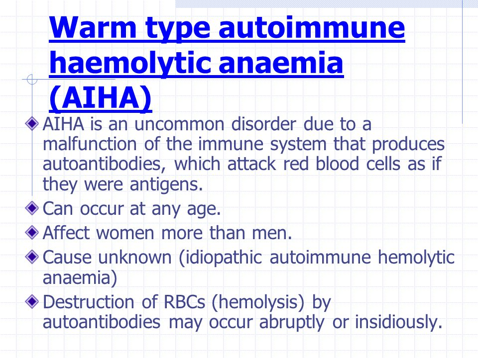 Warm type autoimmune haemolytic anaemia (AIHA) AIHA is an uncommon disorder due to a malfunction of the immune system that produces autoantibodies, which attack red blood cells as if they were antigens.