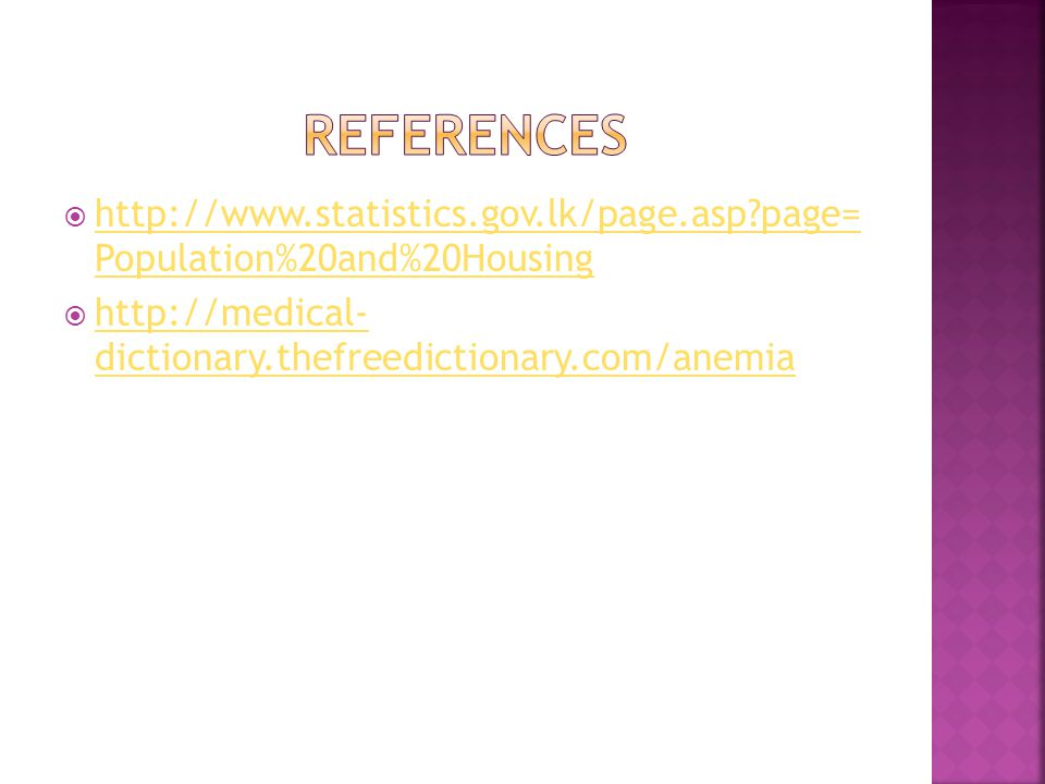  http://www.statistics.gov.lk/page.asp page= Population%20and%20Housing http://www.statistics.gov.lk/page.asp page= Population%20and%20Housing  http://medical- dictionary.thefreedictionary.com/anemia http://medical- dictionary.thefreedictionary.com/anemia