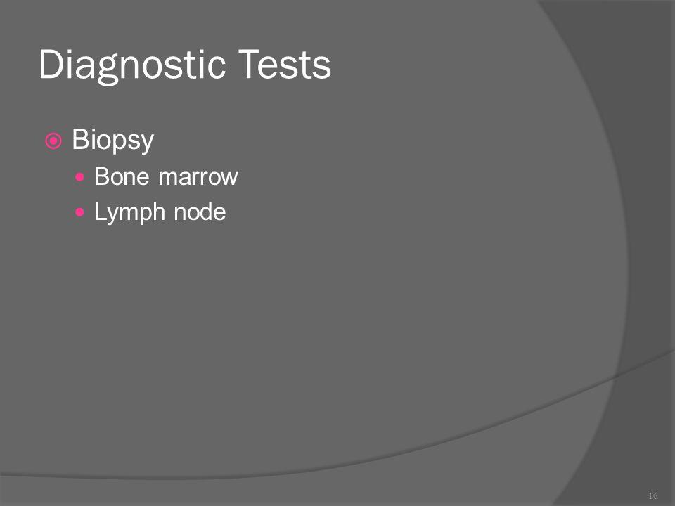 Diagnostic Tests  Biopsy Bone marrow Lymph node 16
