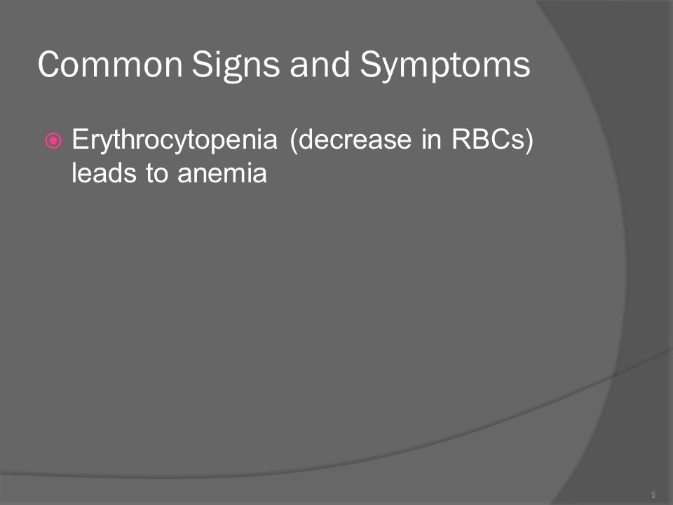 Common Signs and Symptoms  Erythrocytopenia (decrease in RBCs) leads to anemia 8