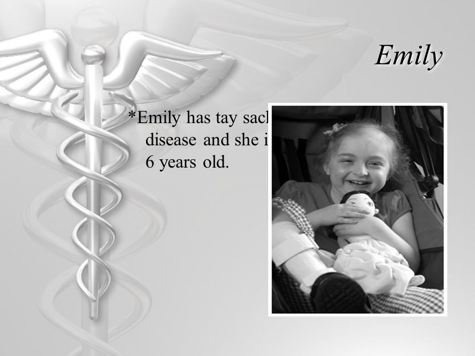 Emily *Emily has tay sachs disease and she is 6 years old.