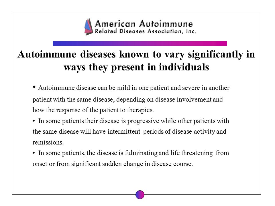 Autoimmune disease can be mild in one patient and severe in another patient with the same disease, depending on disease involvement and how the response of the patient to therapies.