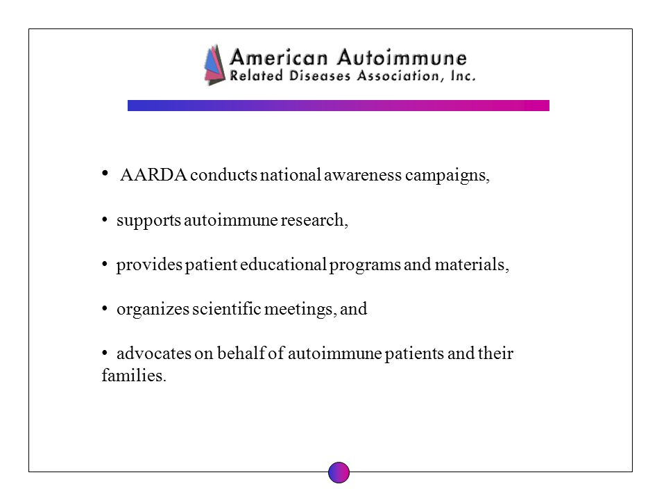 AARDA conducts national awareness campaigns, supports autoimmune research, provides patient educational programs and materials, organizes scientific m