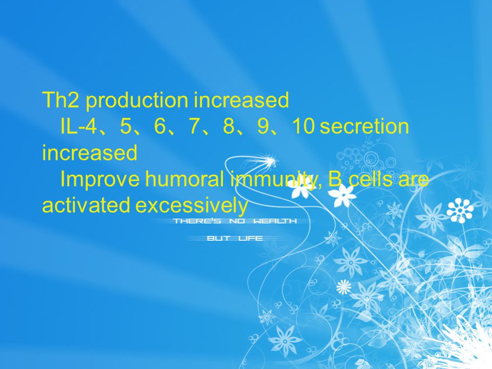 Th2 production increased IL-4 、 5 、 6 、 7 、 8 、 9 、 10 secretion increased Improve humoral immunity, B cells are activated excessively