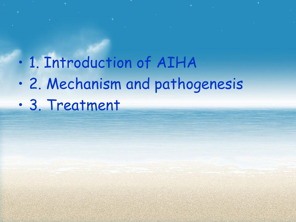 1. Introduction of AIHA 2. Mechanism and pathogenesis 3. Treatment