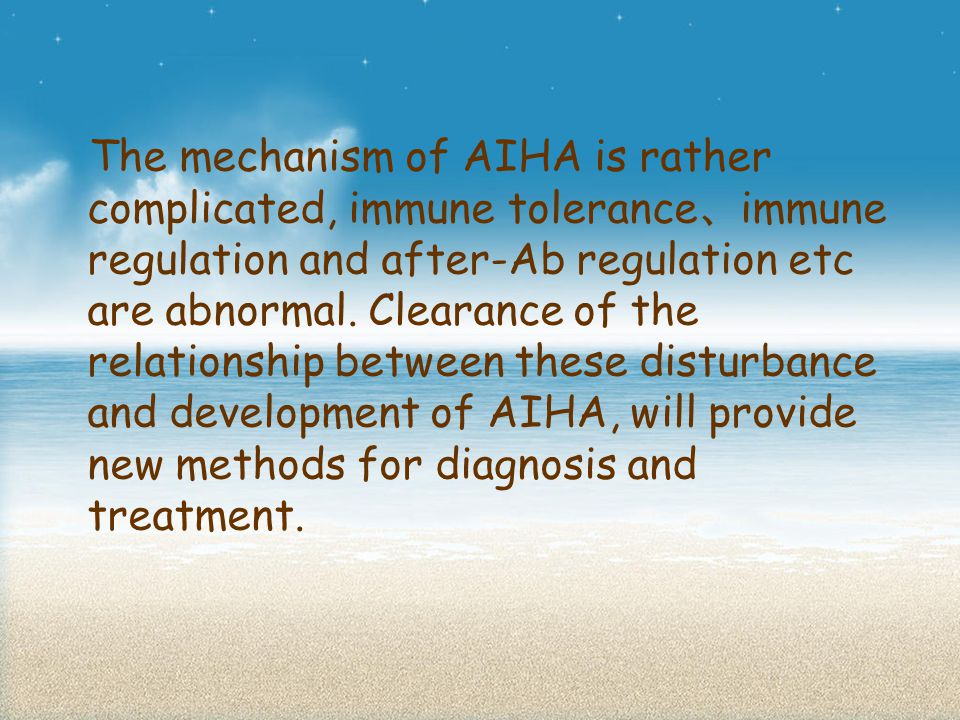 The mechanism of AIHA is rather complicated, immune tolerance 、 immune regulation and after-Ab regulation etc are abnormal.