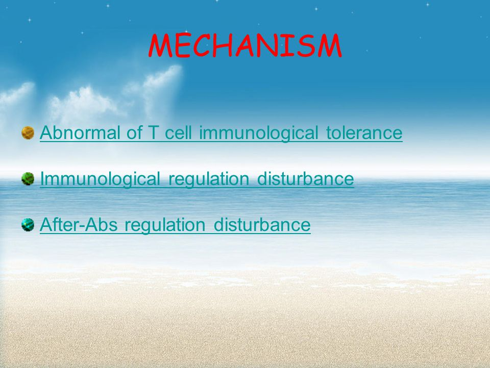 MECHANISM Abnormal of T cell immunological tolerance Immunological regulation disturbance After-Abs regulation disturbance