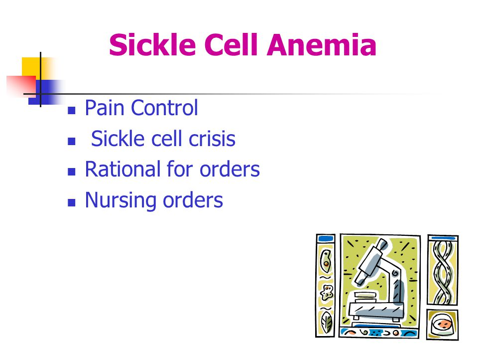 Sickle Cell Anemia Pain Control Sickle cell crisis Rational for orders Nursing orders