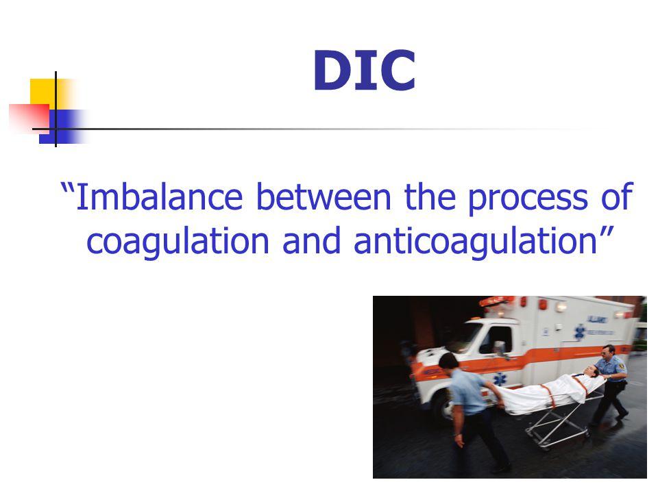 DIC Imbalance between the process of coagulation and anticoagulation