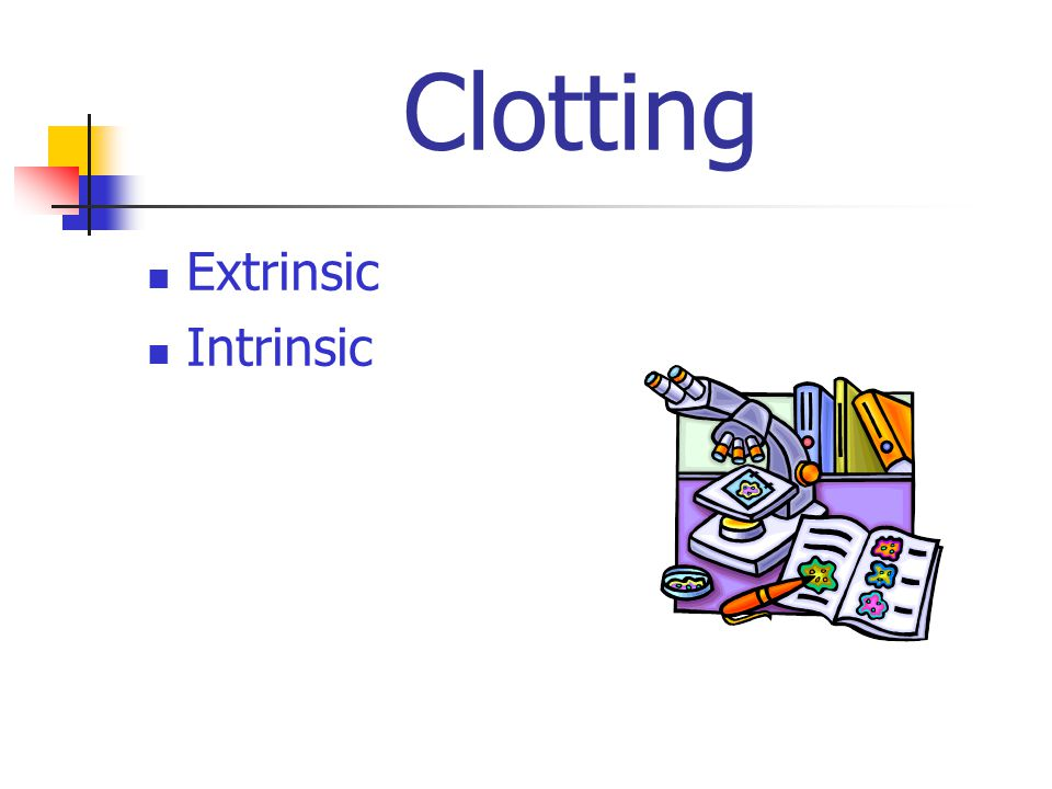 Clotting Extrinsic Intrinsic
