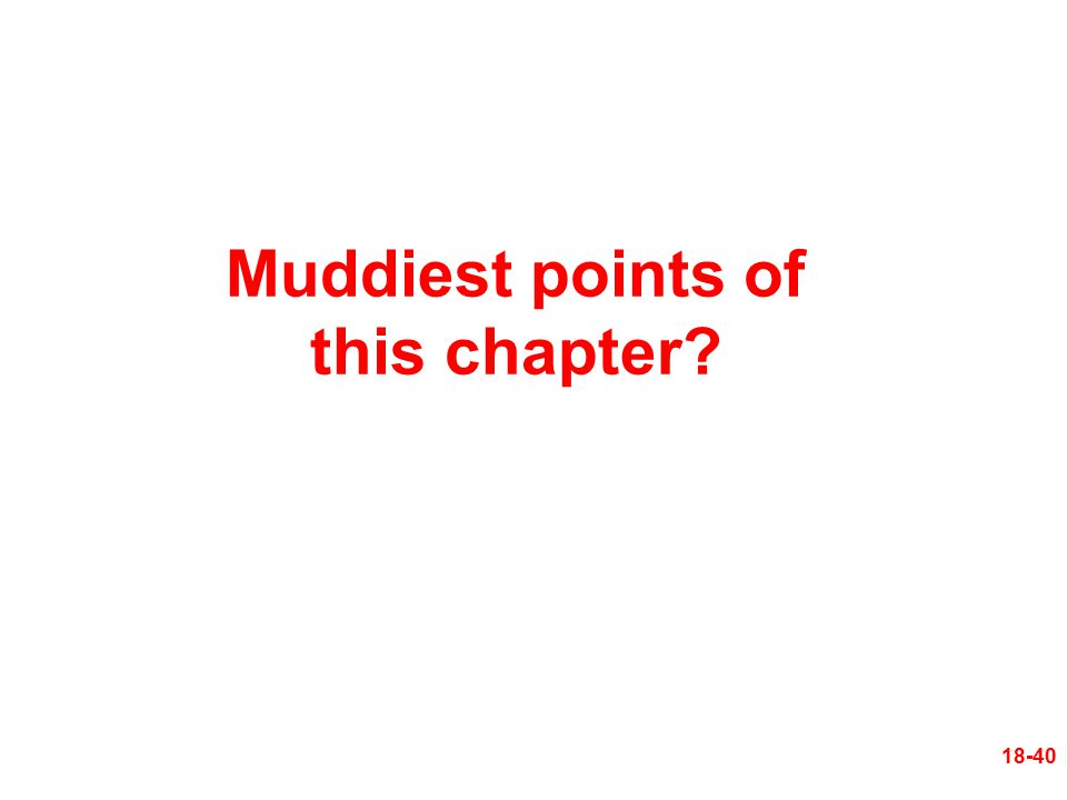 Muddiest points of this chapter? 18-40