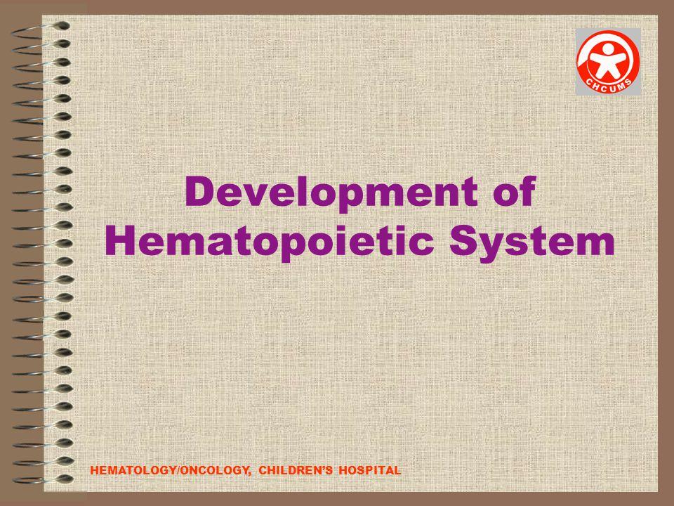 Development of Hematopoietic System HEMATOLOGY/ONCOLOGY, CHILDREN'S HOSPITAL