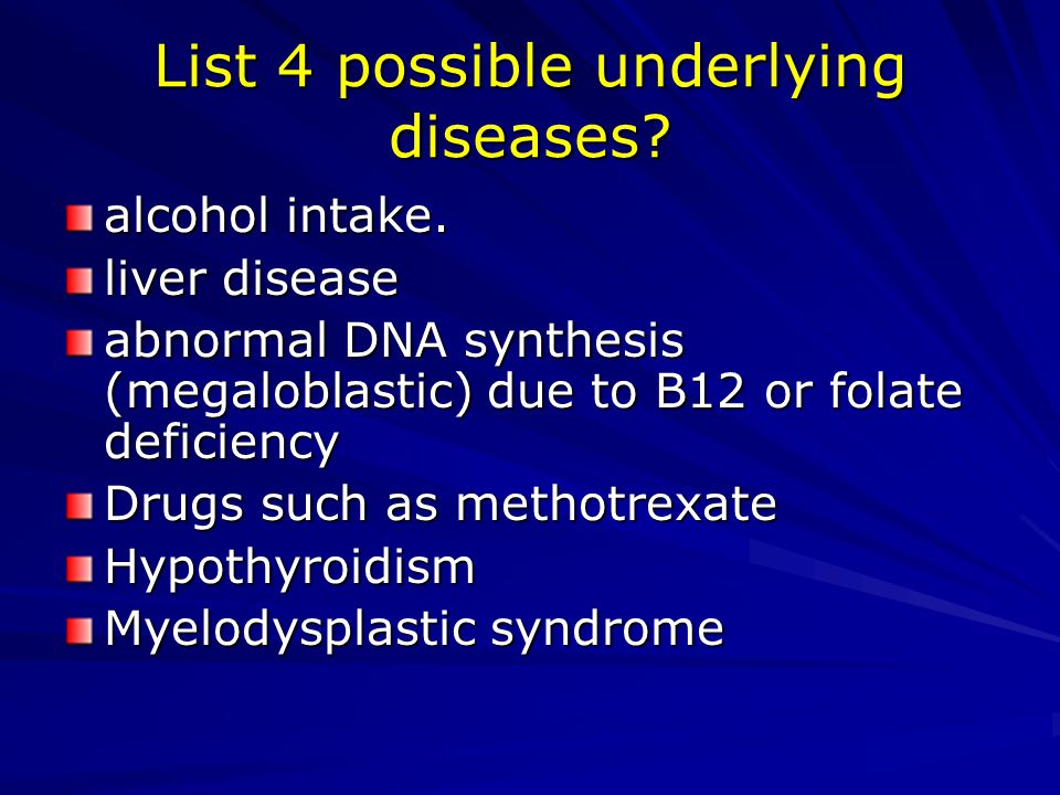 List 4 possible underlying diseases.alcohol intake.