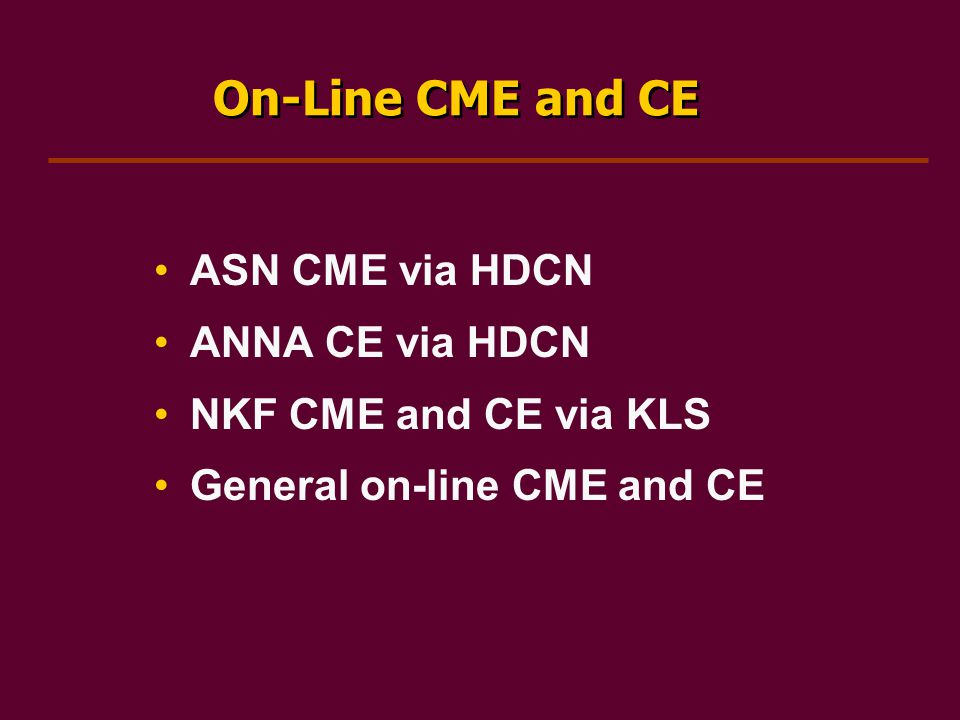 On-Line CME and CE ASN CME via HDCN ANNA CE via HDCN NKF CME and CE via KLS General on-line CME and CE
