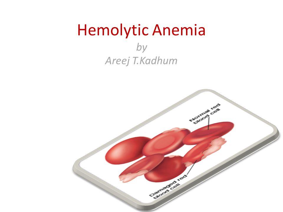 Hemolytic Anemia by Areej T.Kadhum