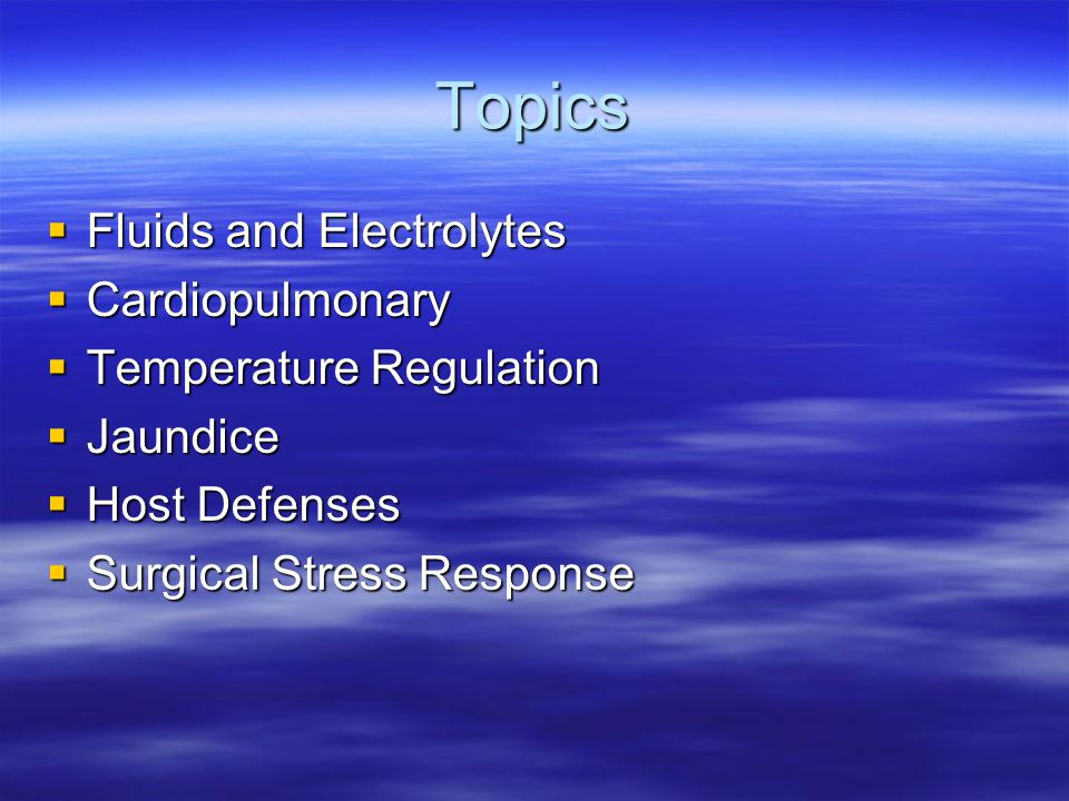 Topics  Fluids and Electrolytes  Cardiopulmonary  Temperature Regulation  Jaundice  Host Defenses  Surgical Stress Response