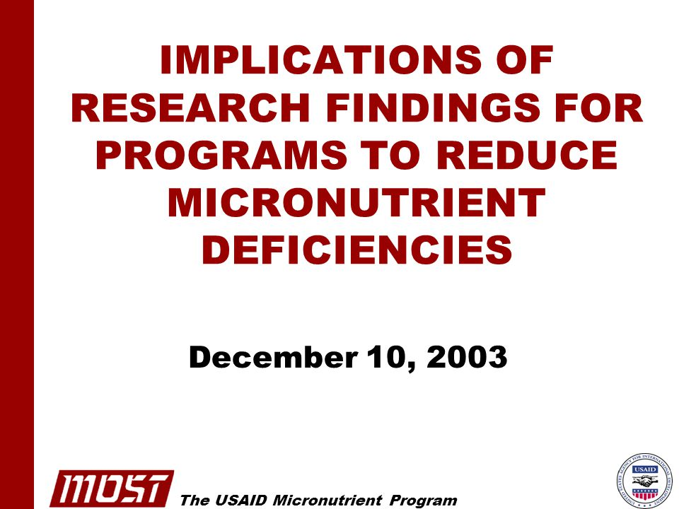 The USAID Micronutrient Program IMPLICATIONS OF RESEARCH FINDINGS FOR PROGRAMS TO REDUCE MICRONUTRIENT DEFICIENCIES December 10, 2003