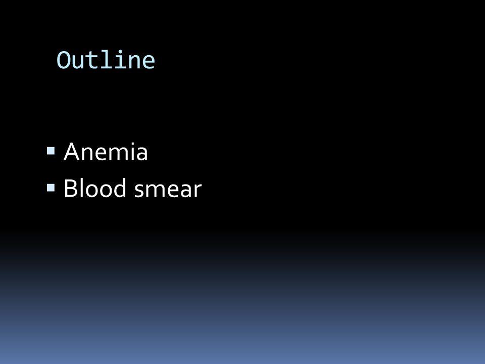 Outline  Anemia  Blood smear