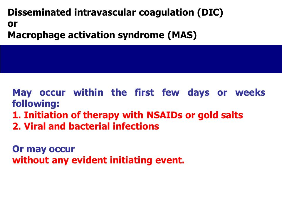 Disseminated intravascular coagulation (DIC) or Macrophage activation syndrome (MAS) May occur within the first few days or weeks following: 1.