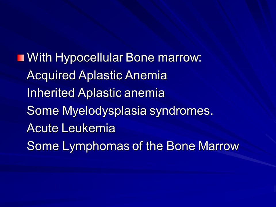 With Hypocellular Bone marrow: Acquired Aplastic Anemia Acquired Aplastic Anemia Inherited Aplastic anemia Inherited Aplastic anemia Some Myelodysplas