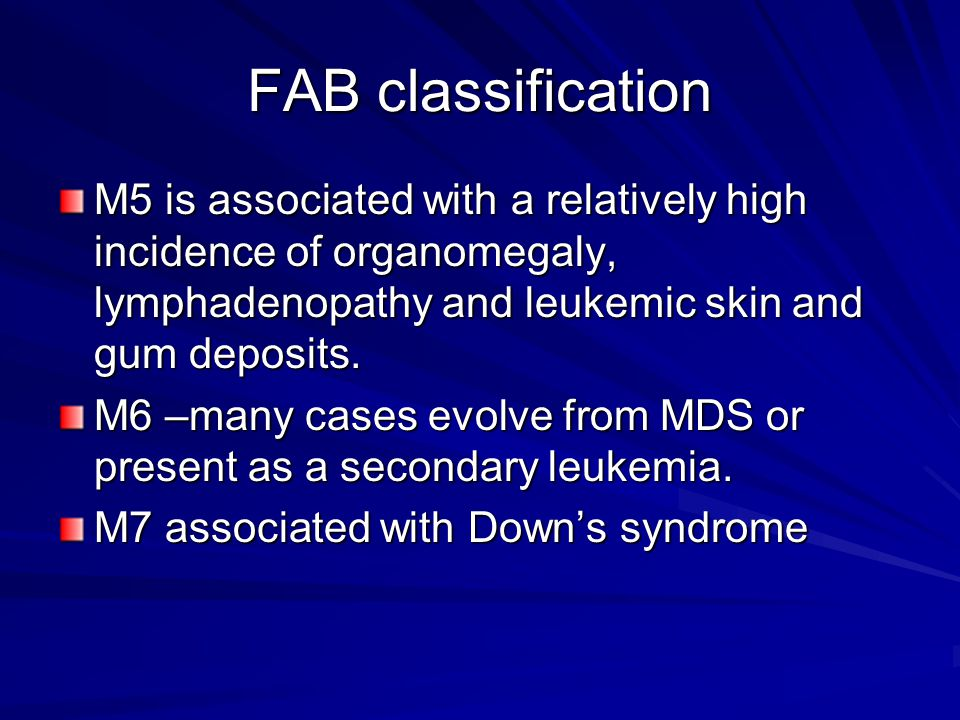 FAB classification M5 is associated with a relatively high incidence of organomegaly, lymphadenopathy and leukemic skin and gum deposits. M6 –many cas