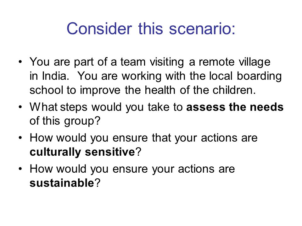 Consider this scenario: You are part of a team visiting a remote village in India.