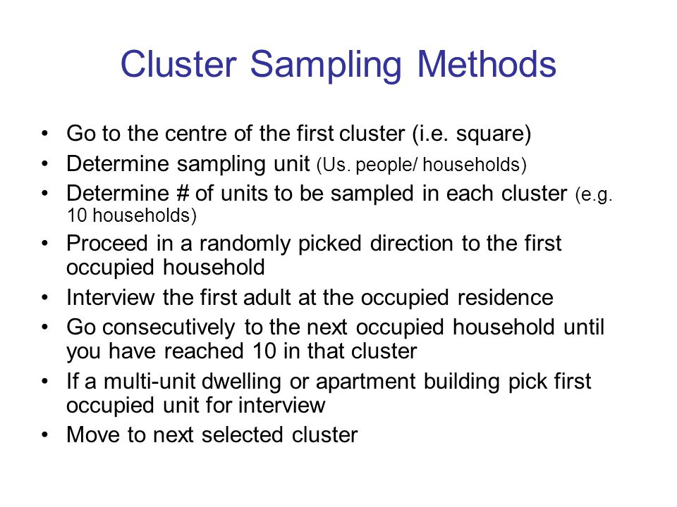 Cluster Sampling Methods Go to the centre of the first cluster (i.e.