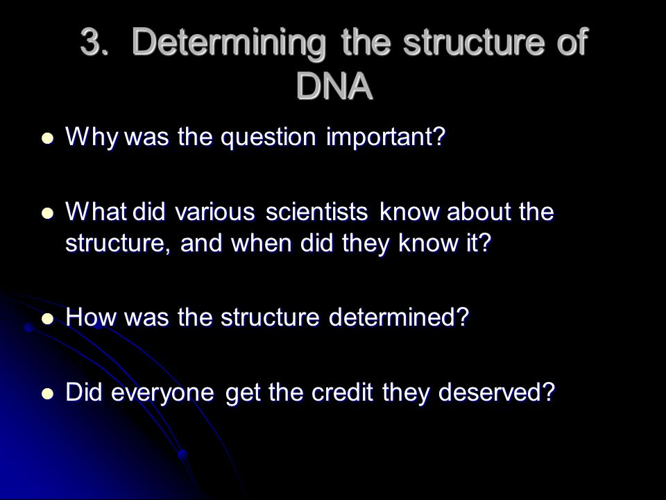 3. Determining the structure of DNA Why was the question important.