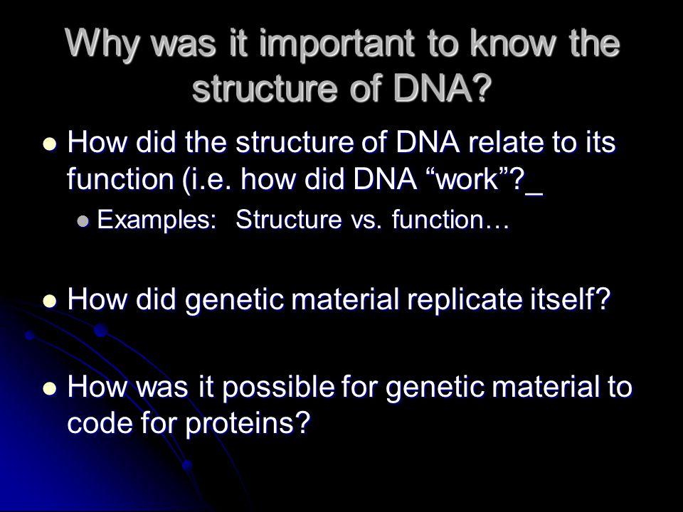 Why was it important to know the structure of DNA.
