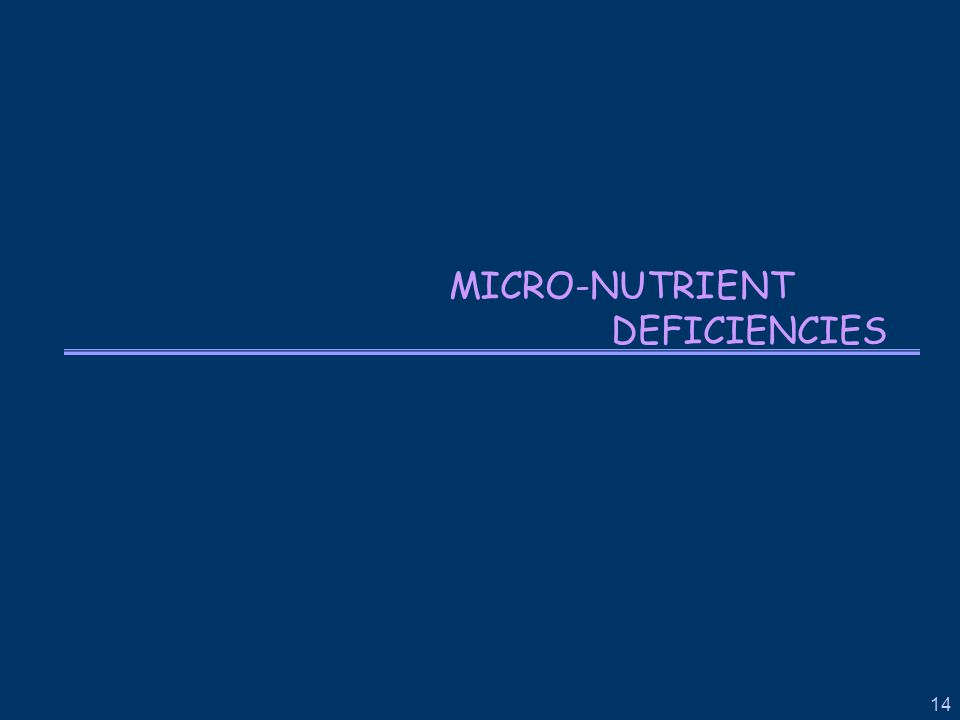 14 MICRO-NUTRIENT DEFICIENCIES