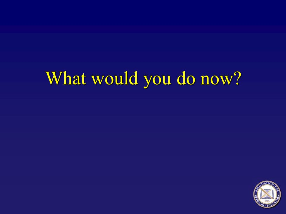 What would you do now?
