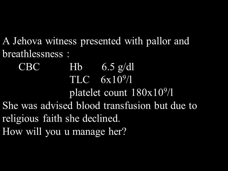 A Jehova witness presented with pallor and breathlessness : CBC Hb 6.5 g/dl TLC 6x10 9 /l platelet count 180x10 9 /l She was advised blood transfusion but due to religious faith she declined.