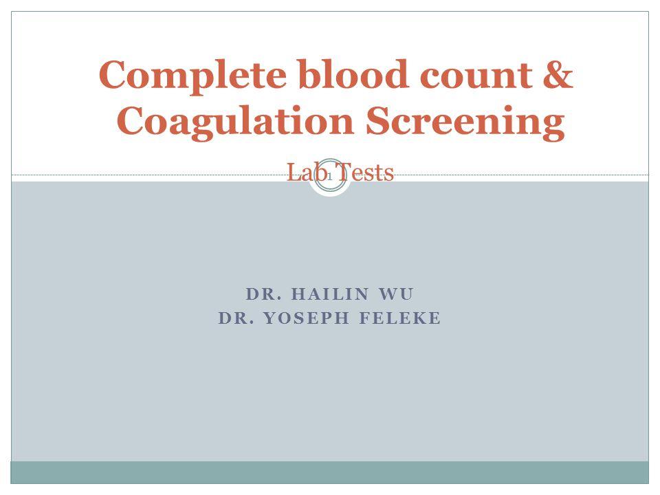 DR. HAILIN WU DR. YOSEPH FELEKE Complete blood count & Coagulation Screening Lab Tests 1