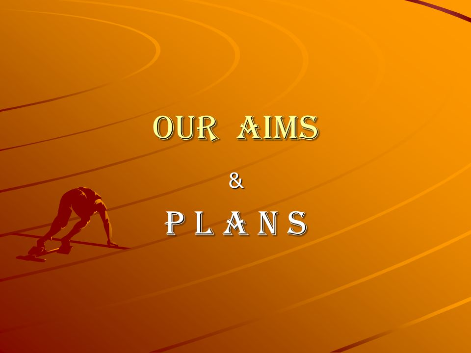 Our aims & P l a n s