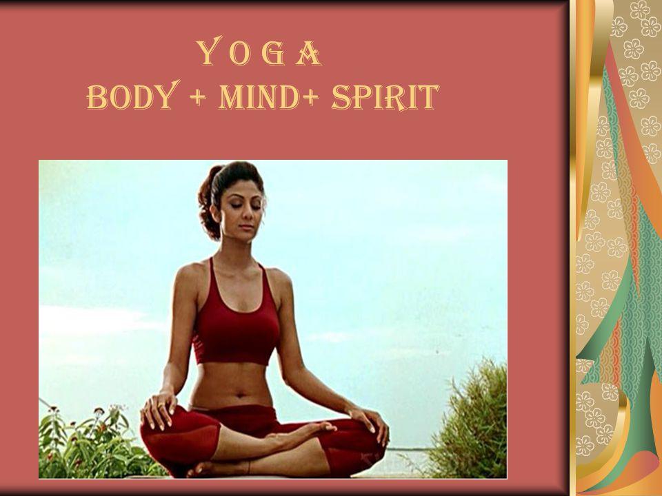 Y O G A Body + Mind+ Spirit