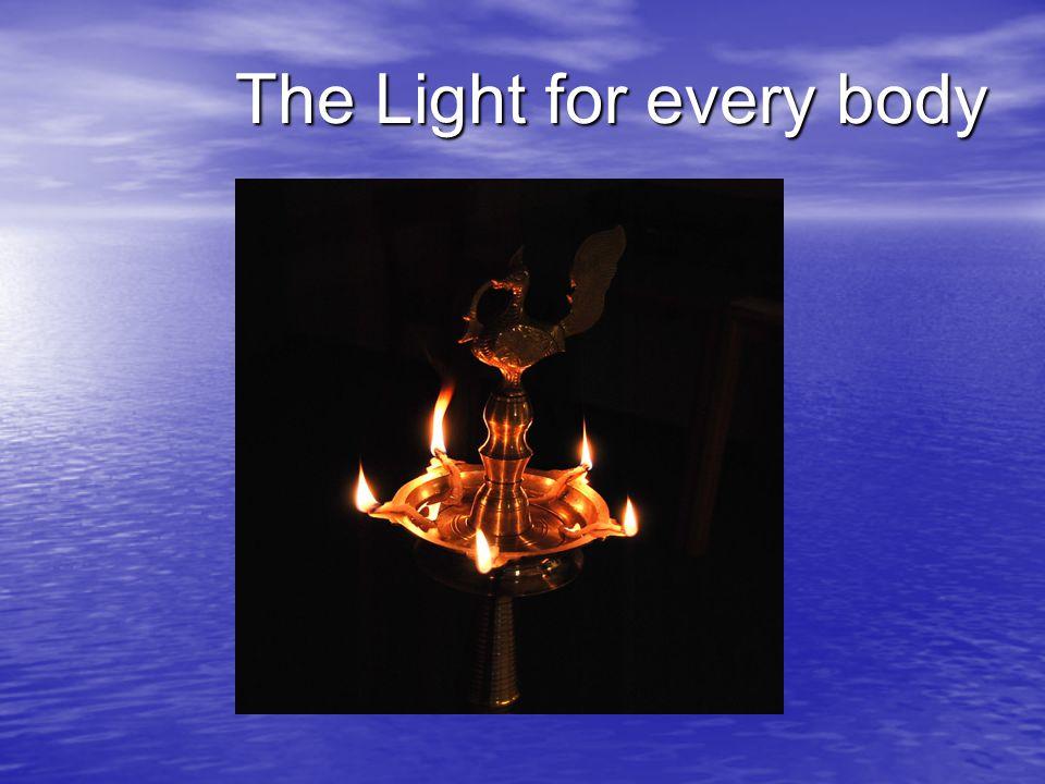 The Light for every body The Light for every body