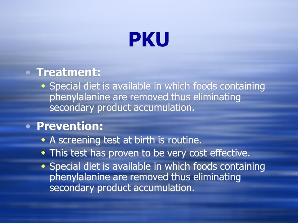 PKU (Phenylketonuria) Secondary Product Accumulation  Syndrome:  The body cannot breakdown the protein phenylanine.