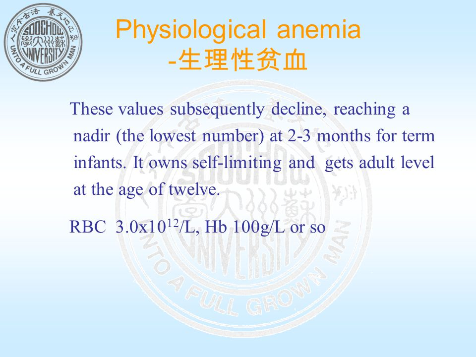 Physiological anemia - 生理性贫血 These values subsequently decline, reaching a nadir (the lowest number) at 2-3 months for term infants. It owns self-limi