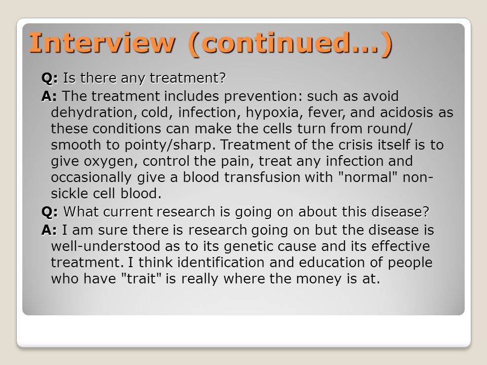 Interview (continued…) Q: Is there any treatment. Q: Is there any treatment.