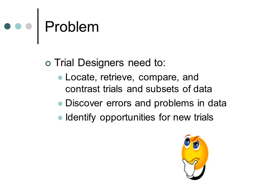 Users and Data set Clinical Trial Safety Outcomes Efficacy Outcomes Co-morbidities Qualifying conditions Past Interventions Age Trial Designer Treatment