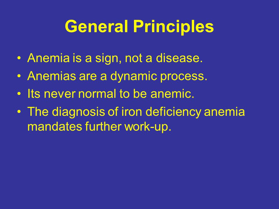 General Principles Anemia is a sign, not a disease.