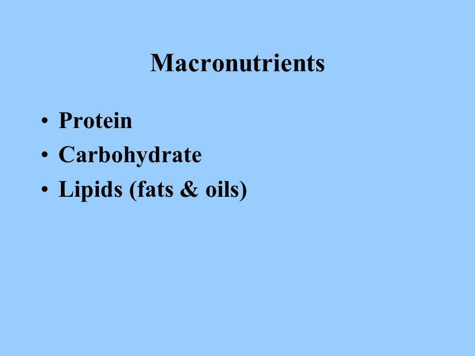 Macronutrients Protein Carbohydrate Lipids (fats & oils)