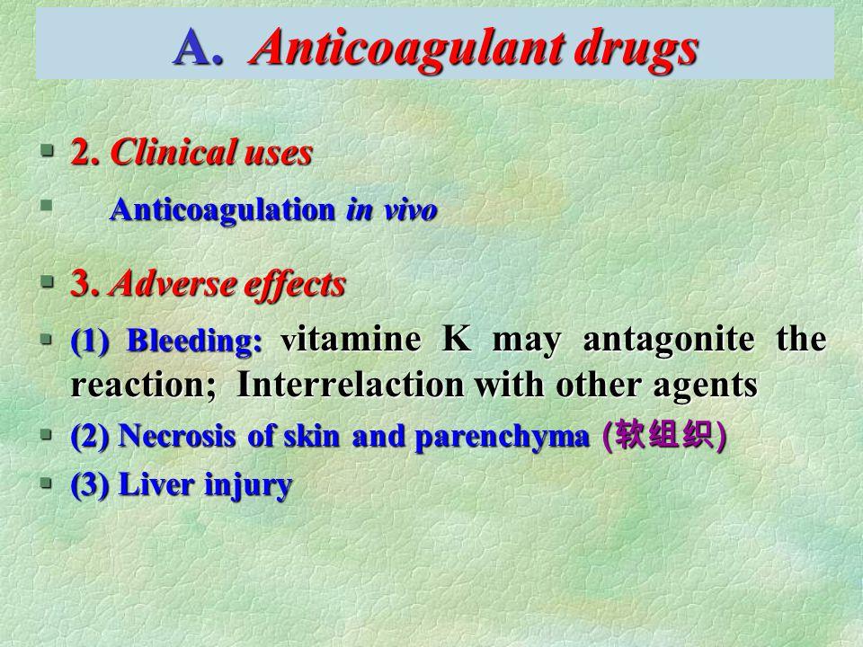 A. Anticoagulant drugs §2. Clinical uses Anticoagulation in vivo § Anticoagulation in vivo §3.