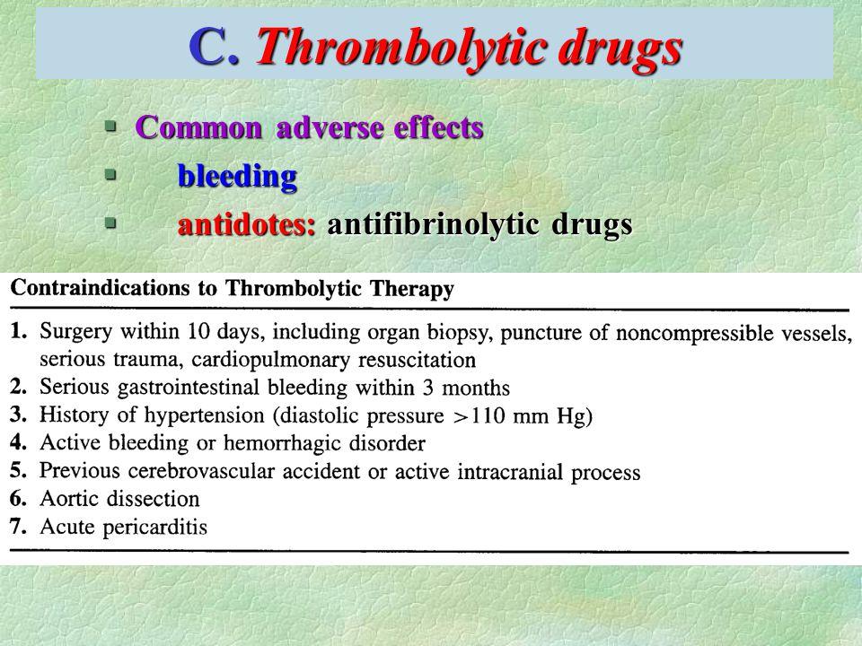 C. Thrombolytic drugs §Common adverse effects § bleeding § antidotes: antifibrinolytic drugs