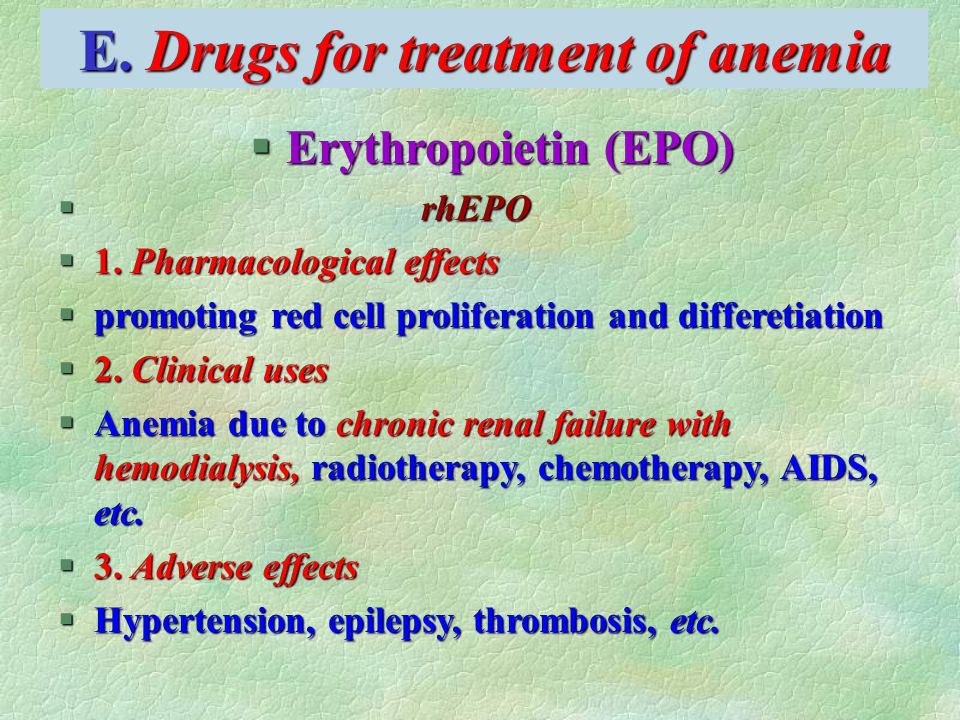 E. Drugs for treatment of anemia §Erythropoietin (EPO) § rhEPO §1. Pharmacological effects §promoting red cell proliferation and differetiation §2. Cl