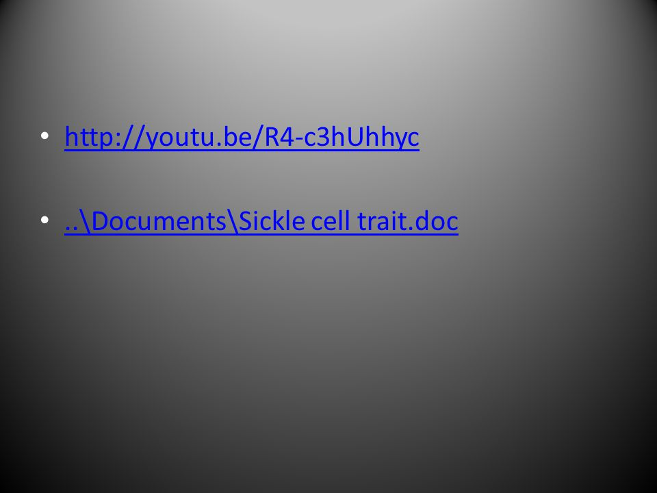 http://youtu.be/R4-c3hUhhyc..\Documents\Sickle cell trait.doc