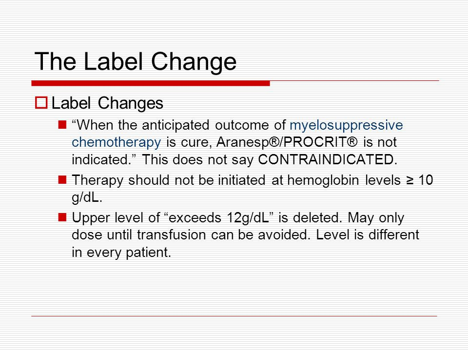 The Label Change  Label Changes When the anticipated outcome of myelosuppressive chemotherapy is cure, Aranesp®/PROCRIT® is not indicated. This does not say CONTRAINDICATED.