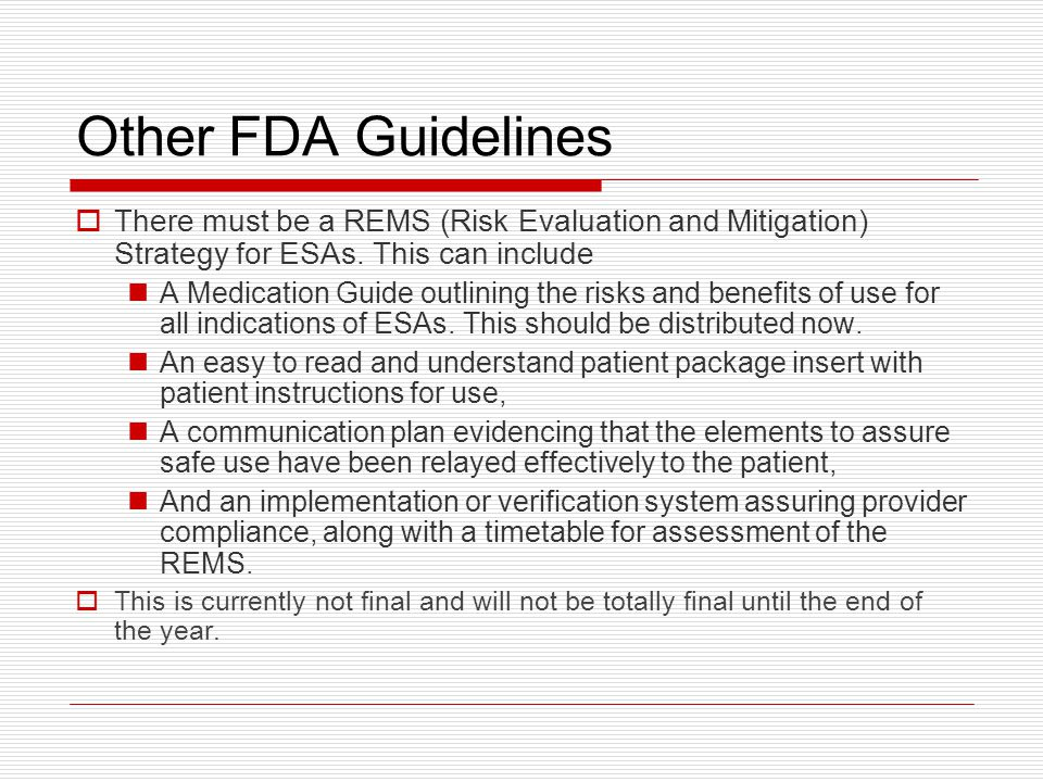 Other FDA Guidelines  There must be a REMS (Risk Evaluation and Mitigation) Strategy for ESAs.