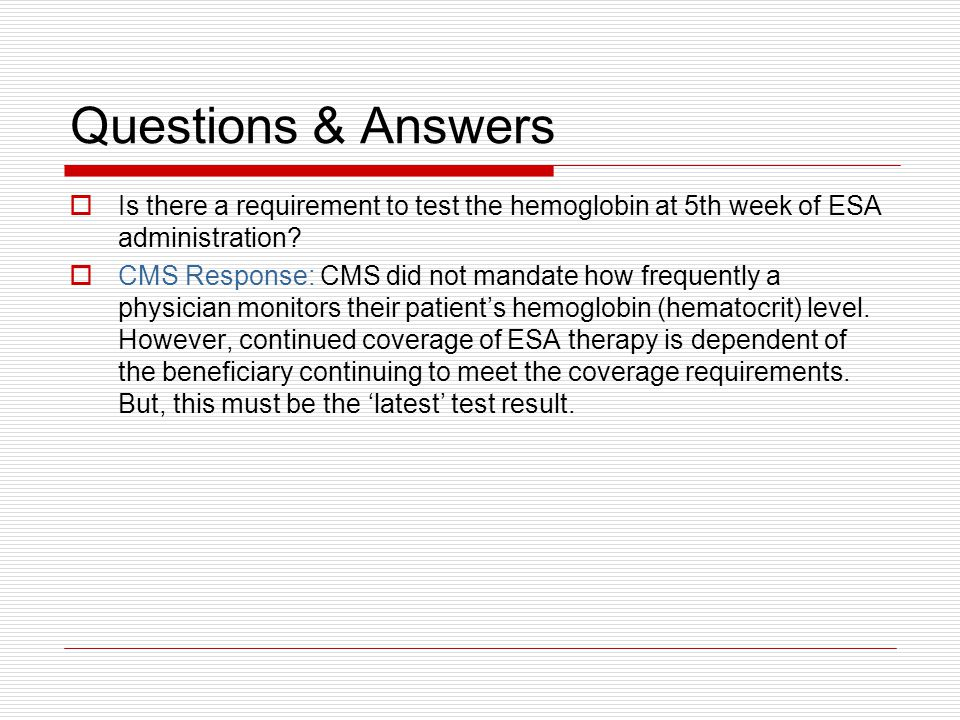 Questions & Answers  Is there a requirement to test the hemoglobin at 5th week of ESA administration.