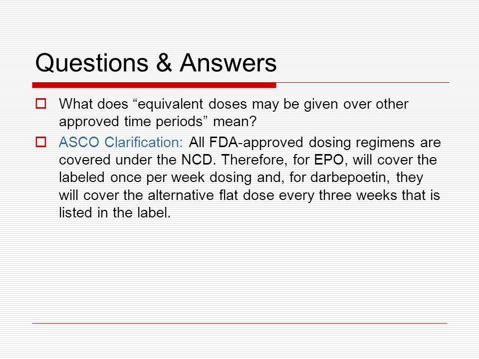 Questions & Answers  What does equivalent doses may be given over other approved time periods mean.